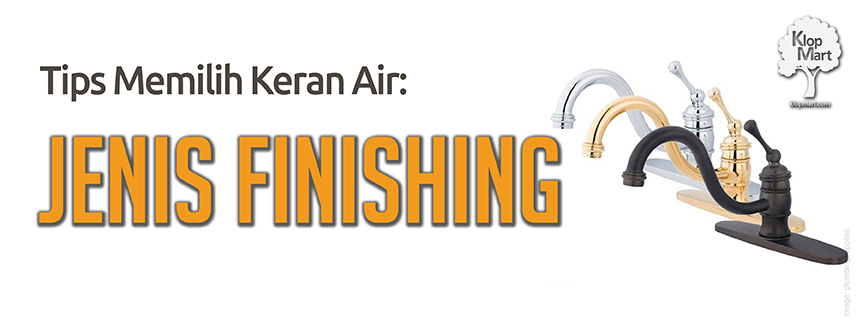 Tips Memilih Keran Air: JENIS FINISHING